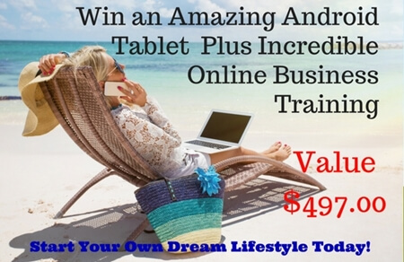 Win an Amazing Android Tablet Plus IncredibleOnline BusinessTraining